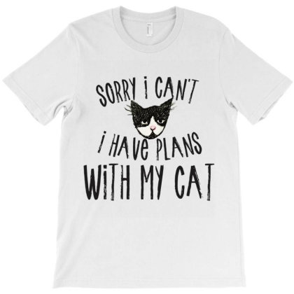 Sorry I Can't I Have Plans With My Cat T Shirt T-shirt Designed By Wened313