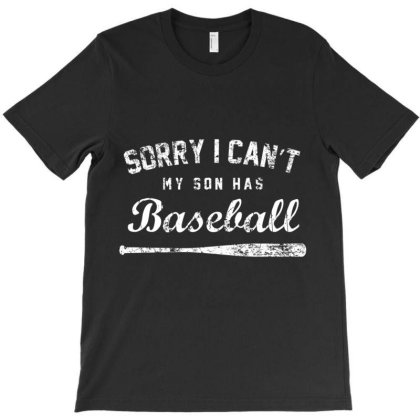 Sorry I Can't My Son Has Baseball Baseball Mom Gift Pullover T Shirt T-shirt Designed By Wened313