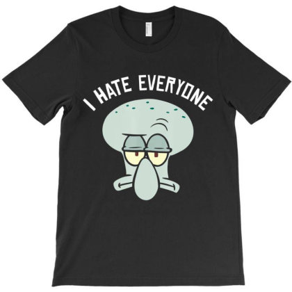 Spon.ge.bob  Squa Re.pants  Squidw  I Hate Everyone T Shirt T-shirt Designed By Wened313