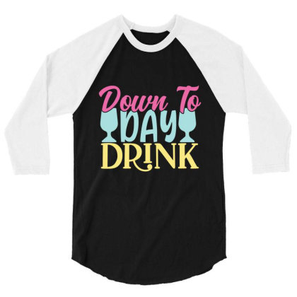 Down To Day Drink 3/4 Sleeve Shirt Designed By Gnuh79