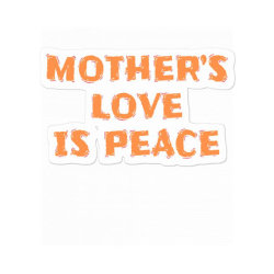 Mother's Love Is Peace Sticker Designed By Qudkin