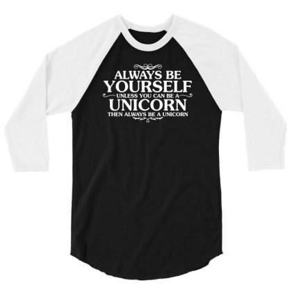 Always Be Youself  Unless You Can Be A Unicorn 3/4 Sleeve Shirt Designed By Tonyhaddearts