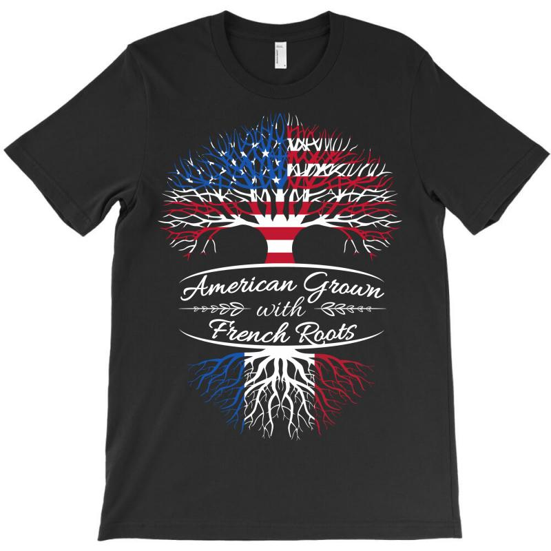 American Grown With French Roots T-shirt | Artistshot