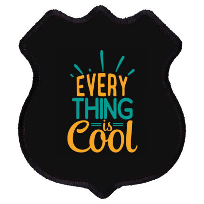 Every Thing Is Cool Shield Patch Designed By Gnuh79