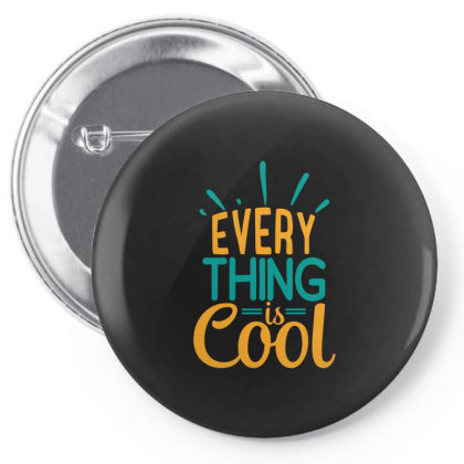 Every Thing Is Cool Pin-back Button Designed By Gnuh79