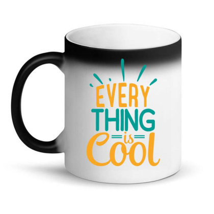 Every Thing Is Cool Magic Mug Designed By Gnuh79