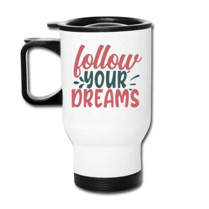 Follow Your Dreams Travel Mug Designed By Gnuh79