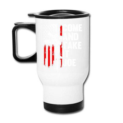 Men Come And Take It Joe Gun Rights Travel Mug Designed By Suettan