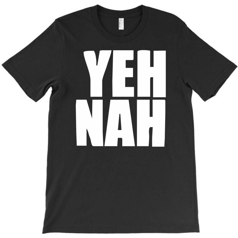 Funny Yeh, Nah T-shirt | Artistshot