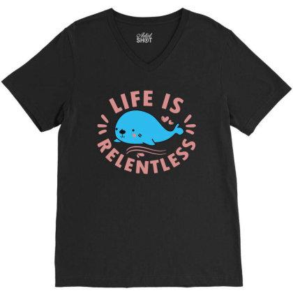 Life Is Relentless V-neck Tee Designed By Joe Art