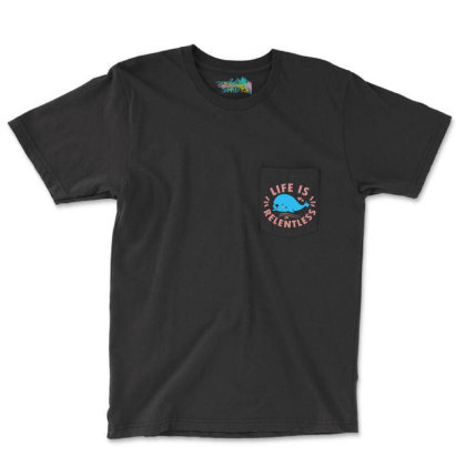 Life Is Relentless Pocket T-shirt Designed By Joe Art