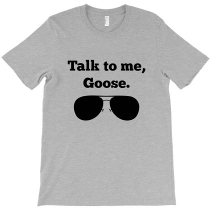 Talk To Me Goose Sunglasses Funny T-shirt Designed By Stevenz