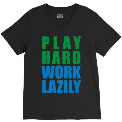 Play Hard, Work Lazily V-neck Tee Designed By Mir Art