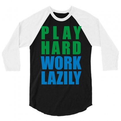 Play Hard, Work Lazily 3/4 Sleeve Shirt Designed By Mir Art