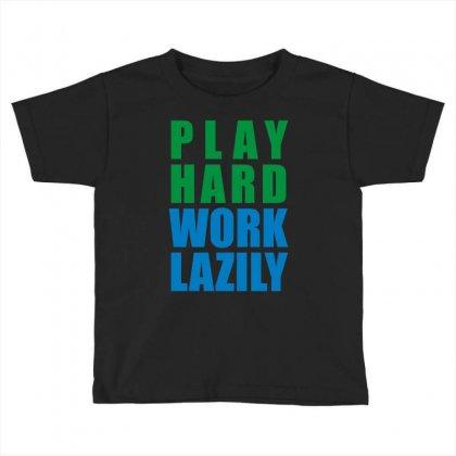 Play Hard, Work Lazily Toddler T-shirt Designed By Mir Art