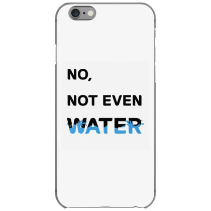 No Not Even Water Iphone 6/6s Case Designed By Kevin Design
