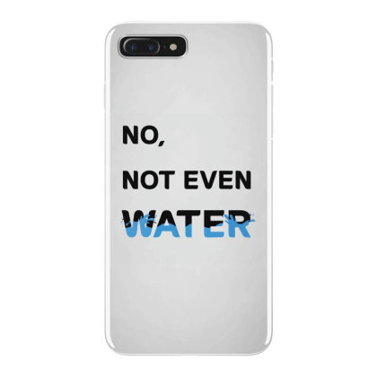 No Not Even Water Iphone 7 Plus Case Designed By Kevin Design