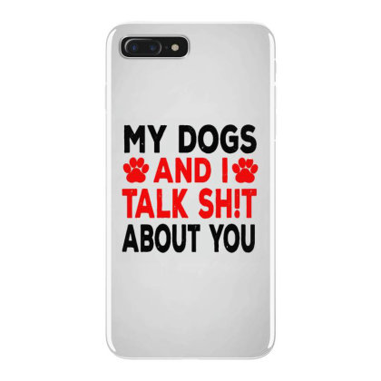 My Dogs And I Talk Sh!t About Iphone 7 Plus Case Designed By Brave Tees