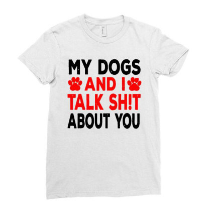 My Dogs And I Talk Sh!t About Ladies Fitted T-shirt Designed By Brave Tees