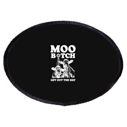 Moo Bitch Get Out Oval Patch Designed By Kevin Design
