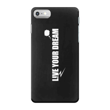 Live Your Dream Iphone 7 Case Designed By Word Power