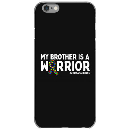 My Brother Is A Warrior Autism Iphone 6/6s Case Designed By Brave Tees