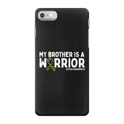 My Brother Is A Warrior Autism Iphone 7 Case Designed By Brave Tees