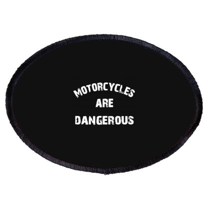 Motorcycles Are Dangerous Oval Patch Designed By Kevin Design