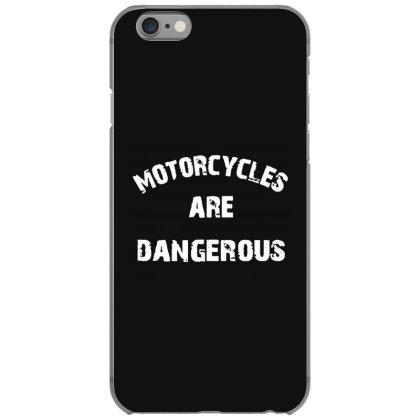 Motorcycles Are Dangerous Iphone 6/6s Case Designed By Kevin Design