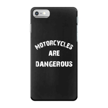 Motorcycles Are Dangerous Iphone 7 Case Designed By Kevin Design