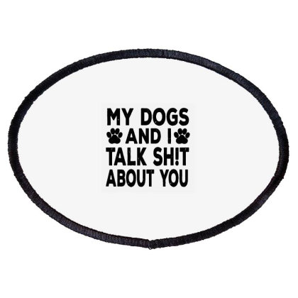 My Dogs And I Talk Sh!t About Oval Patch Designed By Brave Tees