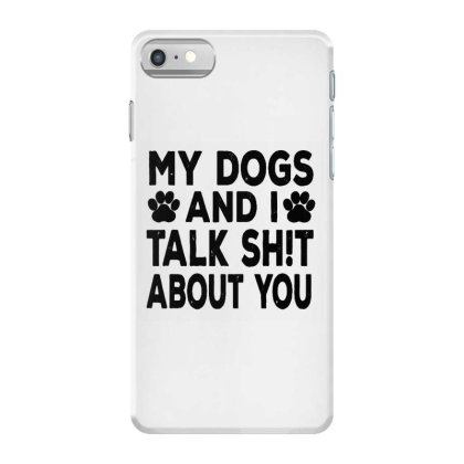My Dogs And I Talk Sh!t About Iphone 7 Case Designed By Brave Tees