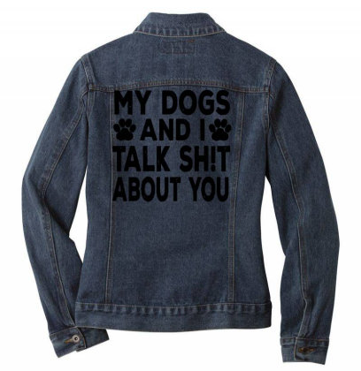 My Dogs And I Talk Sh!t About Ladies Denim Jacket Designed By Brave Tees
