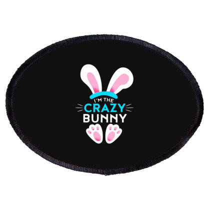 Im The Crazy Bunny Oval Patch Designed By Brave Tees