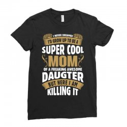 Super Cool Mom Of A Freaking Awesome Daughter Ladies Fitted T-Shirt   Artistshot