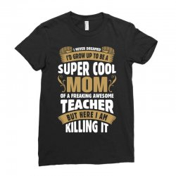Super Cool Mom Of A Freaking Awesome Teacher Ladies Fitted T-Shirt | Artistshot