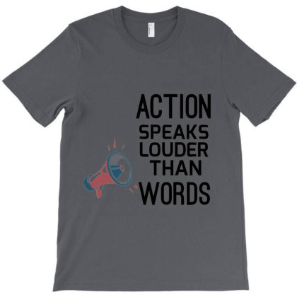 Action Speaks Louder Than Words T-shirt Designed By Lilian Tee