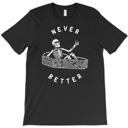 Never Better T-shirt Designed By Kevinsrenz