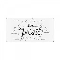 To day is a fantastic day License Plate   Artistshot