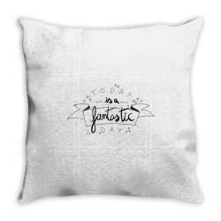 To day is a fantastic day Throw Pillow   Artistshot