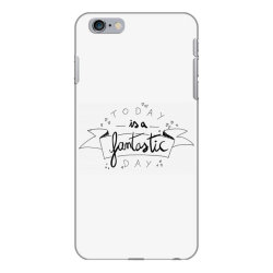 To day is a fantastic day iPhone 6 Plus/6s Plus Case   Artistshot