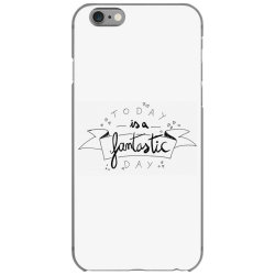 To day is a fantastic day iPhone 6/6s Case   Artistshot