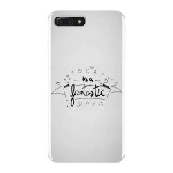 To day is a fantastic day iPhone 7 Plus Case   Artistshot