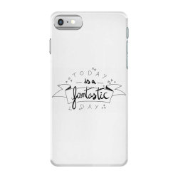To day is a fantastic day iPhone 7 Case   Artistshot