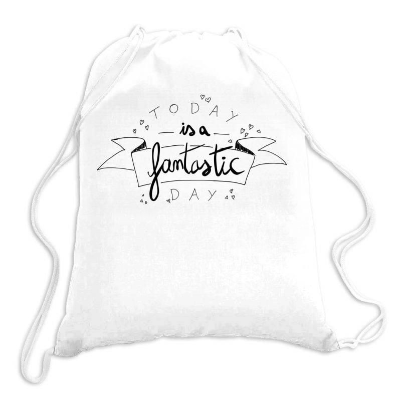 To Day Is A Fantastic Day Drawstring Bags   Artistshot