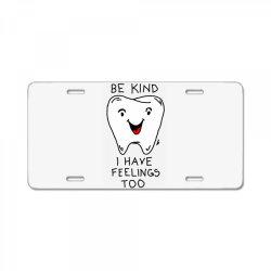 Be kind I have feelings too License Plate | Artistshot