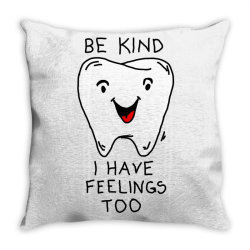 Be kind I have feelings too Throw Pillow | Artistshot