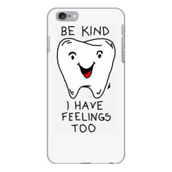 Be kind I have feelings too iPhone 6 Plus/6s Plus Case | Artistshot