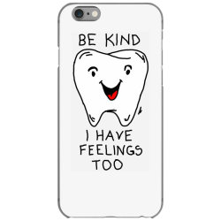 Be kind I have feelings too iPhone 6/6s Case | Artistshot