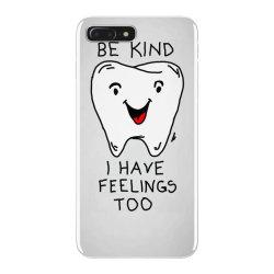 Be kind I have feelings too iPhone 7 Plus Case | Artistshot
